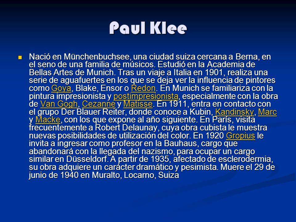 Paul Klee Nació en Münchenbuchsee, una ciudad suiza cercana a Berna, en el seno de una familia de músicos. Estudió en la Academia de Bellas Artes de M