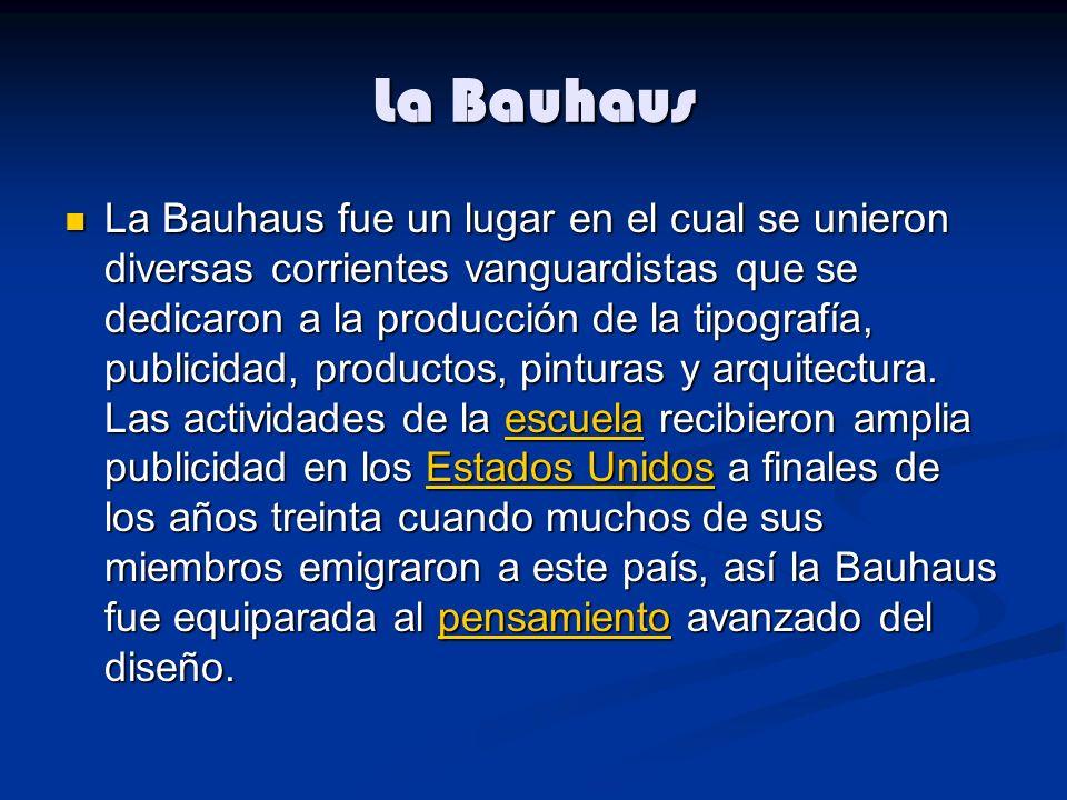 La Bauhaus La Bauhaus fue un lugar en el cual se unieron diversas corrientes vanguardistas que se dedicaron a la producción de la tipografía, publicidad, productos, pinturas y arquitectura.