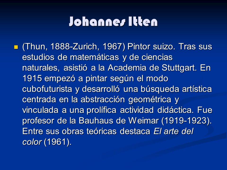 Johannes Itten (Thun, 1888-Zurich, 1967) Pintor suizo. Tras sus estudios de matemáticas y de ciencias naturales, asistió a la Academia de Stuttgart. E
