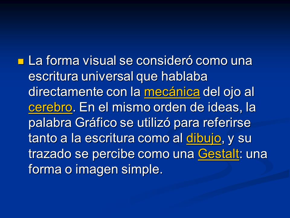 La forma visual se consideró como una escritura universal que hablaba directamente con la mecánica del ojo al cerebro. En el mismo orden de ideas, la