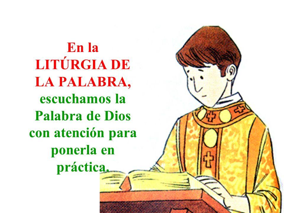 En la LITÚRGIA DE LA PALABRA, escuchamos la Palabra de Dios con atención para ponerla en práctica.