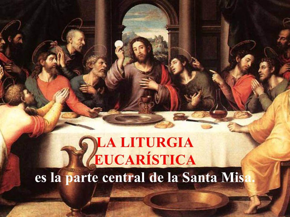 LA LITURGIA EUCARÍSTICA es la parte central de la Santa Misa.