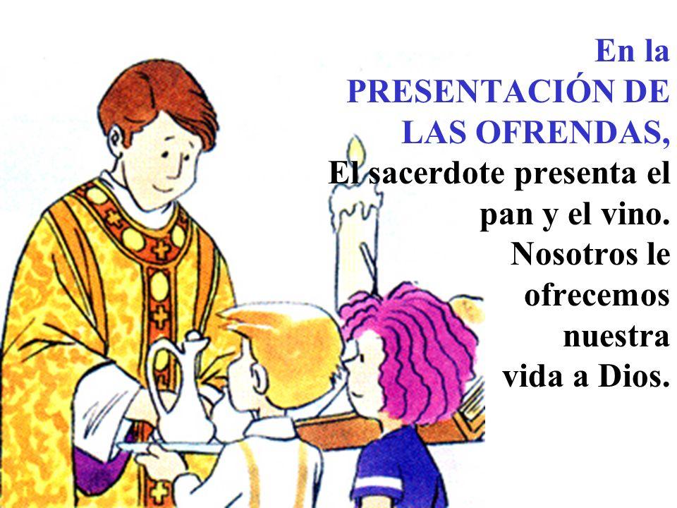 En la PRESENTACIÓN DE LAS OFRENDAS, El sacerdote presenta el pan y el vino.