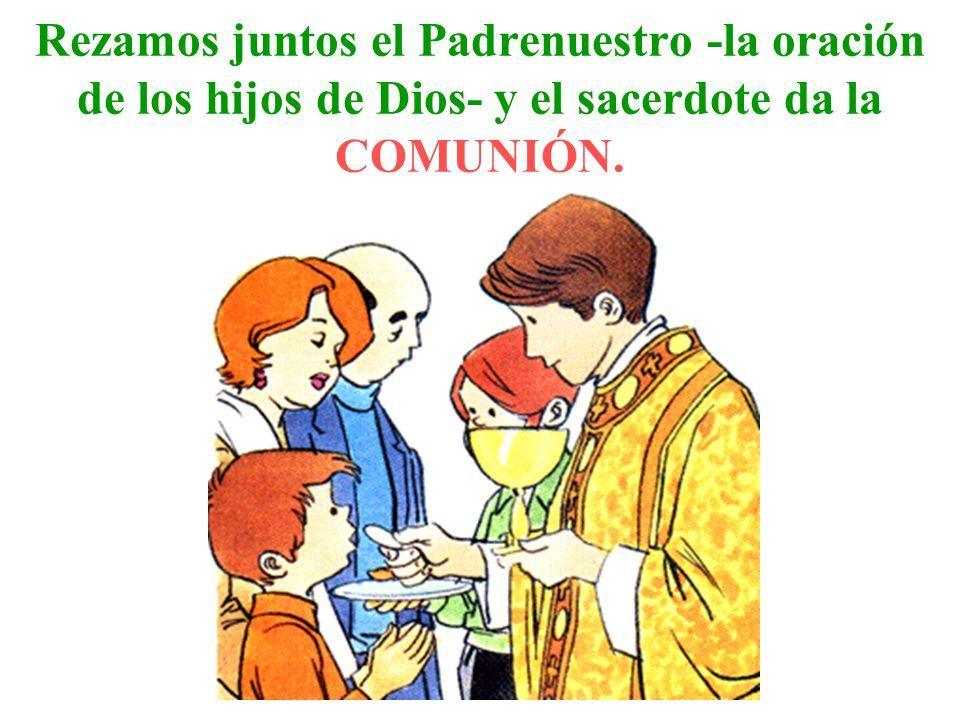 Rezamos juntos el Padrenuestro -la oración de los hijos de Dios- y el sacerdote da la COMUNIÓN.