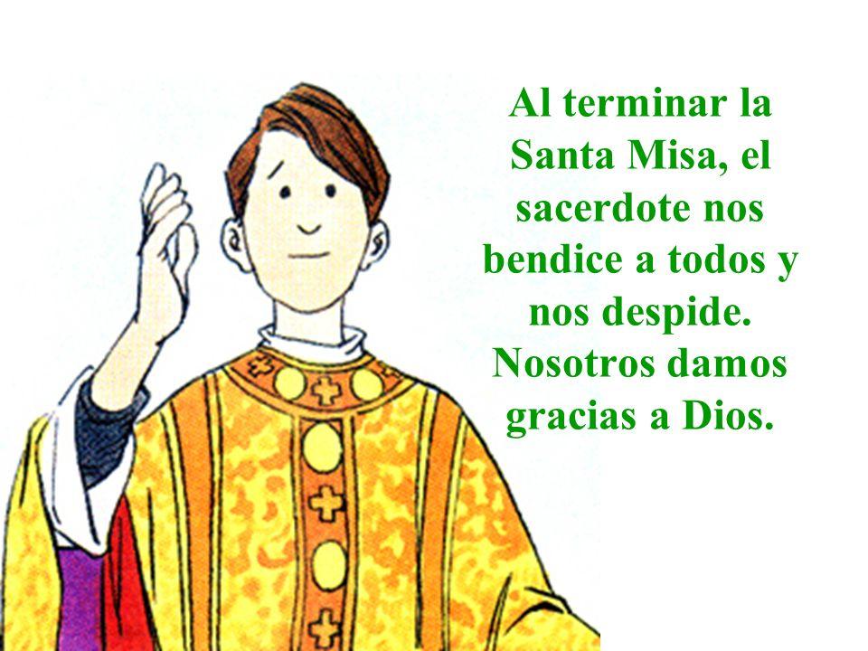 Al terminar la Santa Misa, el sacerdote nos bendice a todos y nos despide.