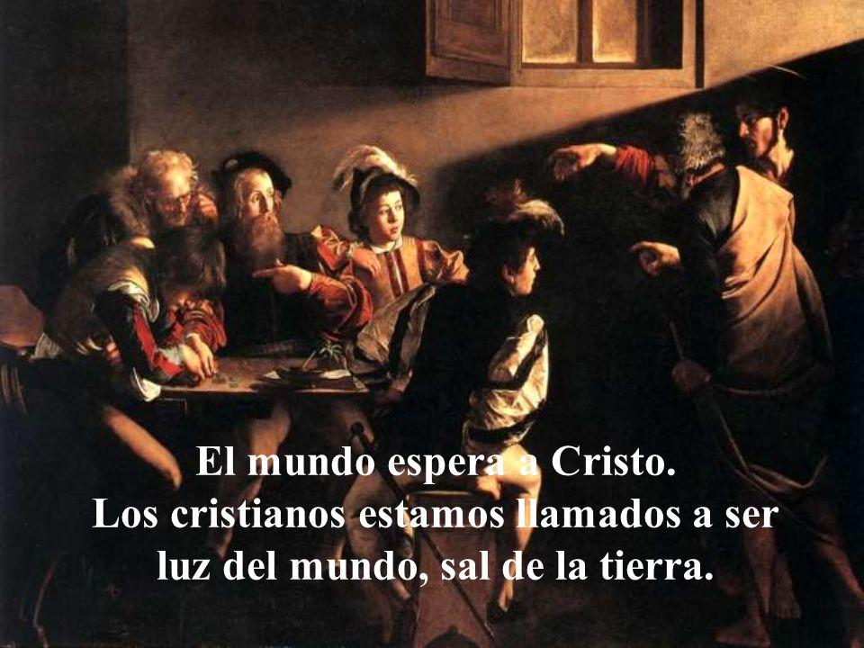El mundo espera a Cristo. Los cristianos estamos llamados a ser luz del mundo, sal de la tierra.