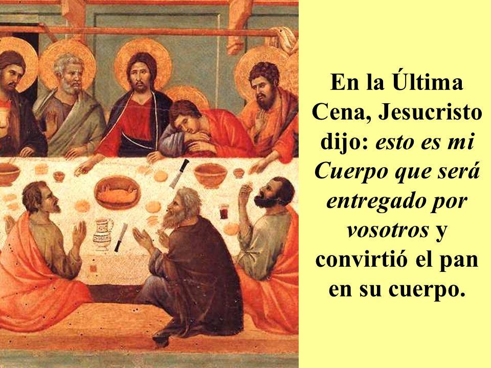 En la Última Cena, Jesucristo dijo: esto es mi Cuerpo que será entregado por vosotros y convirtió el pan en su cuerpo.