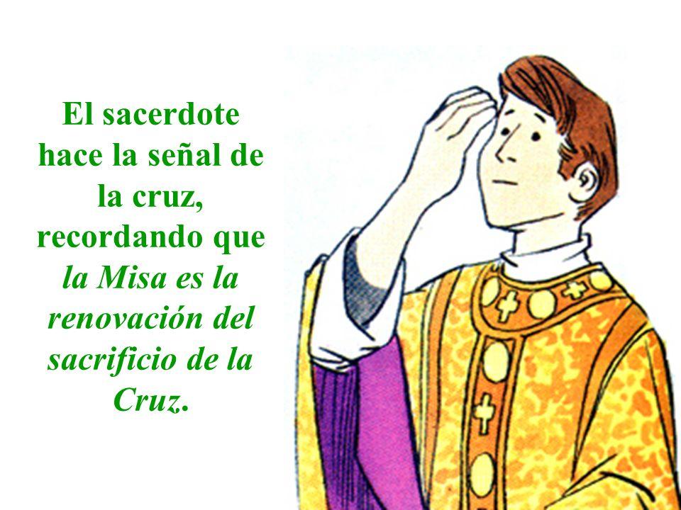 El sacerdote hace la señal de la cruz, recordando que la Misa es la renovación del sacrificio de la Cruz.