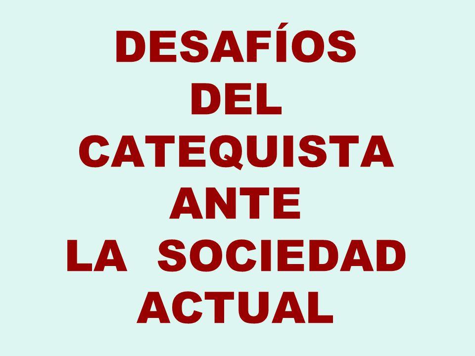 DESAFÍOS DEL CATEQUISTA ANTE LA SOCIEDAD ACTUAL