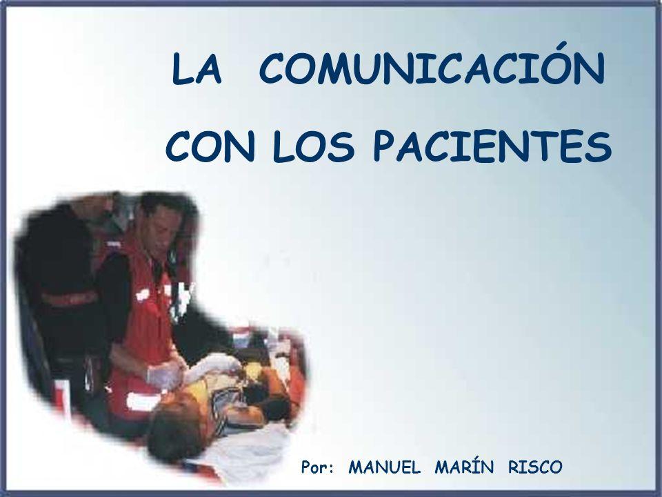 Manuel Marín LA COMUNICACIÓN CON LOS PACIENTES Por: MANUEL MARÍN RISCO