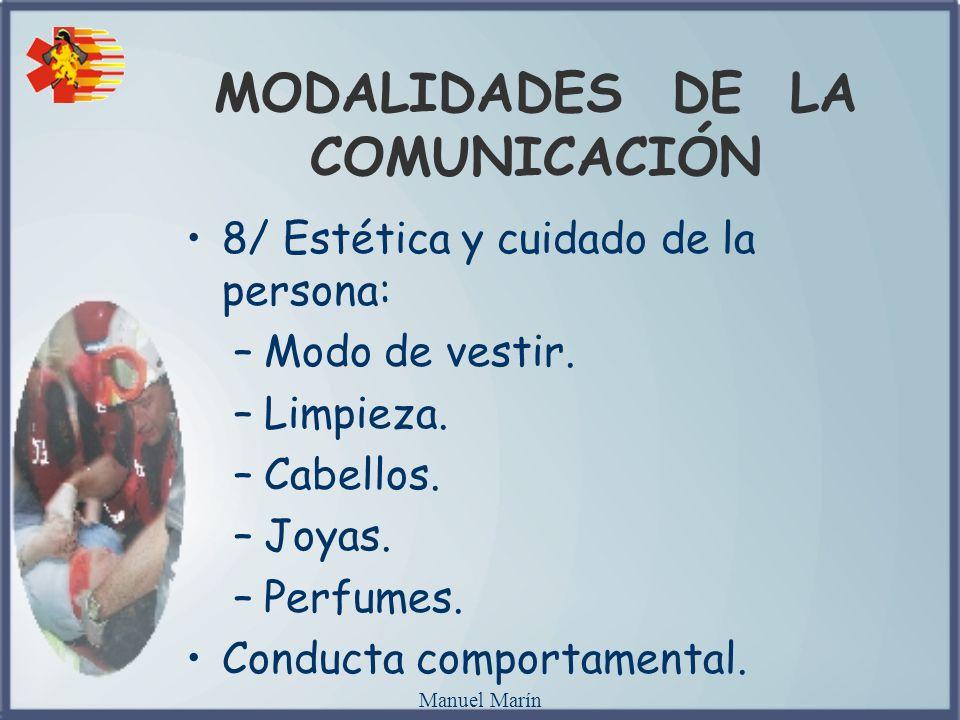 Manuel Marín MODALIDADES DE LA COMUNICACIÓN 8/ Estética y cuidado de la persona: –Modo de vestir. –Limpieza. –Cabellos. –Joyas. –Perfumes. Conducta co