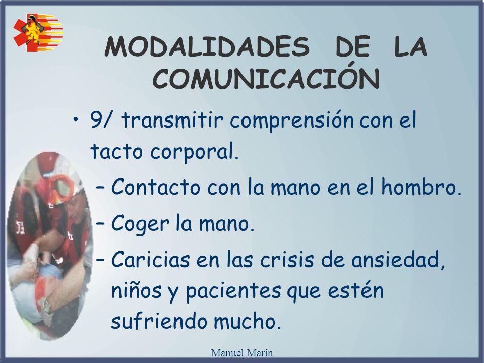 Manuel Marín 9/ transmitir comprensión con el tacto corporal. –Contacto con la mano en el hombro. –Coger la mano. –Caricias en las crisis de ansiedad,