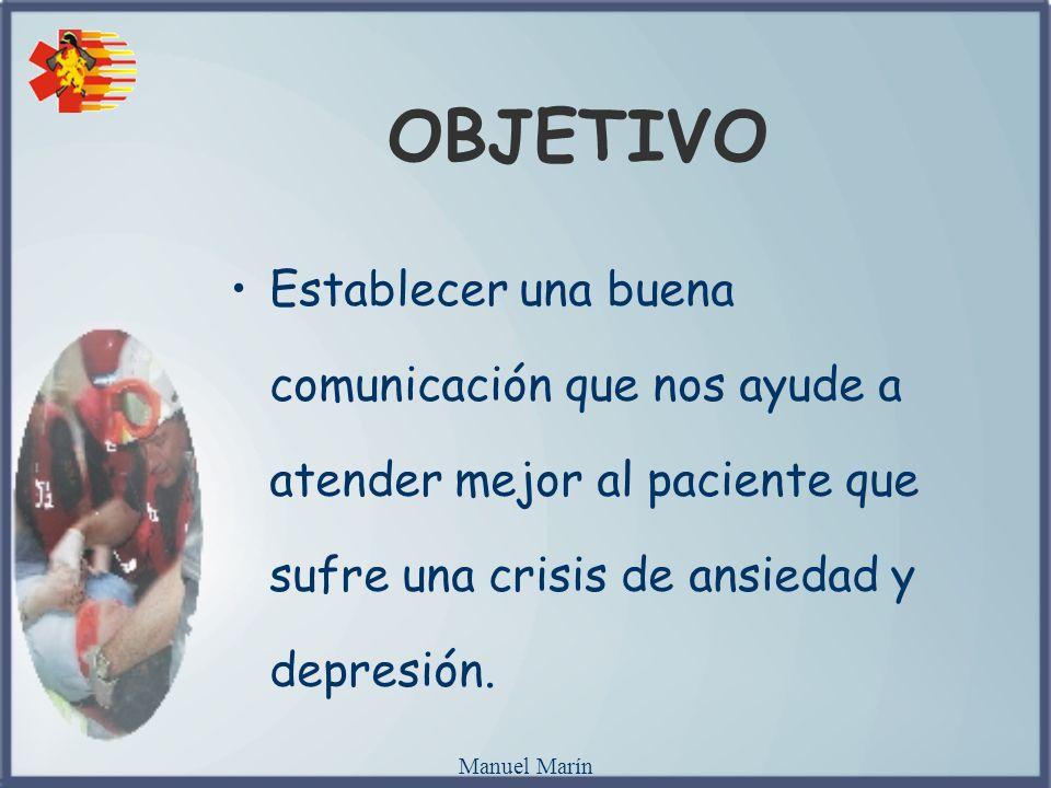Manuel Marín OBJETIVO Establecer una buena comunicación que nos ayude a atender mejor al paciente que sufre una crisis de ansiedad y depresión.