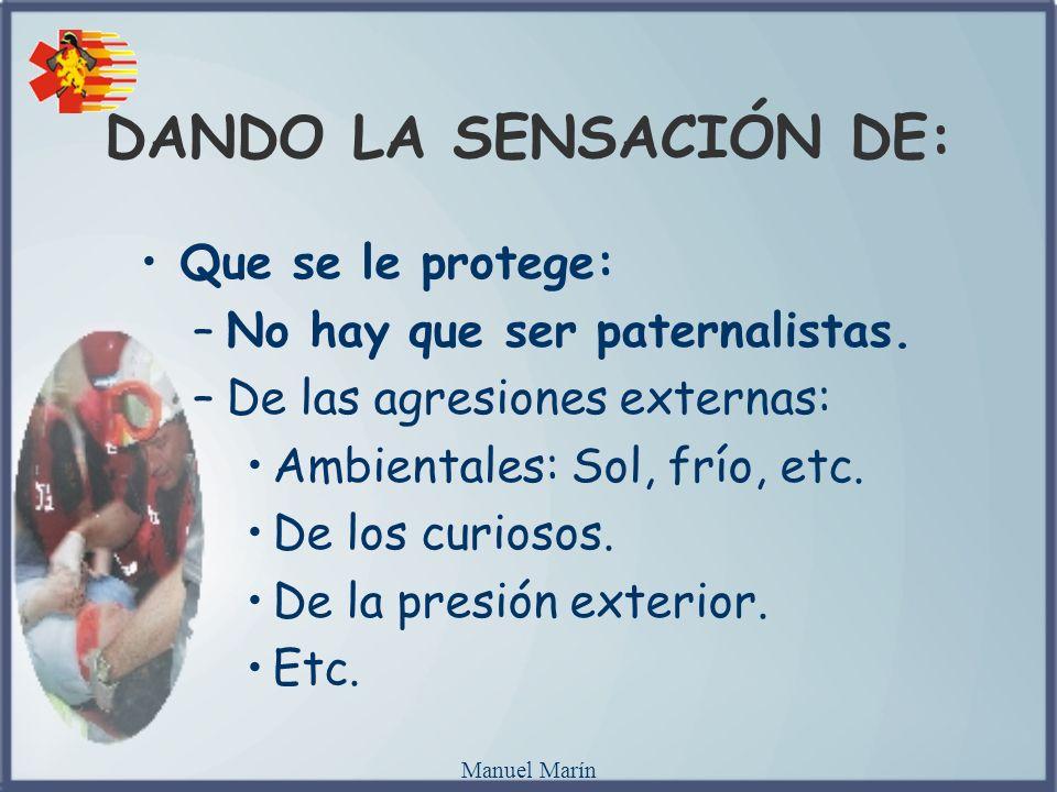 Manuel Marín DANDO LA SENSACIÓN DE: Que se le protege: –No hay que ser paternalistas. –De las agresiones externas: Ambientales: Sol, frío, etc. De los