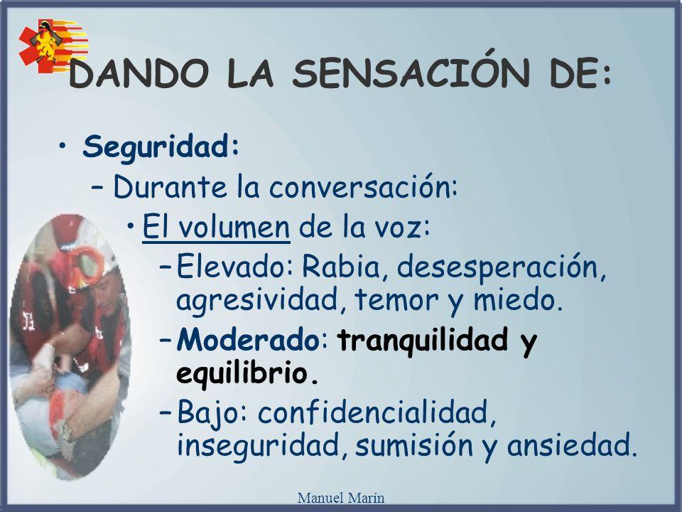 Manuel Marín Seguridad: –Durante la conversación: El volumen de la voz: –Elevado: Rabia, desesperación, agresividad, temor y miedo. –Moderado: tranqui