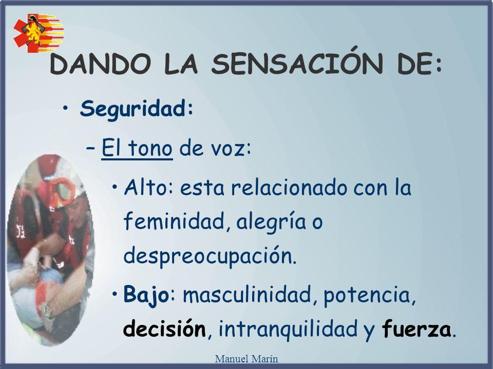 Manuel Marín Seguridad: –El tono de voz: Alto: esta relacionado con la feminidad, alegría o despreocupación. Bajo: masculinidad, potencia, decisión, i
