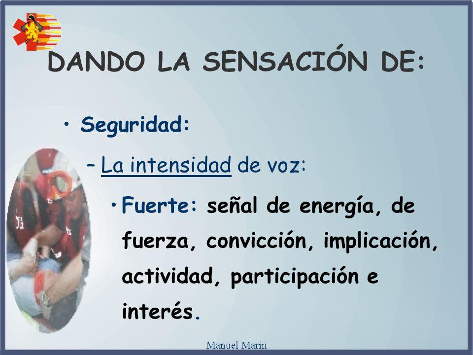 Manuel Marín Seguridad: –La intensidad de voz: Fuerte: señal de energía, de fuerza, convicción, implicación, actividad, participación e interés. DANDO