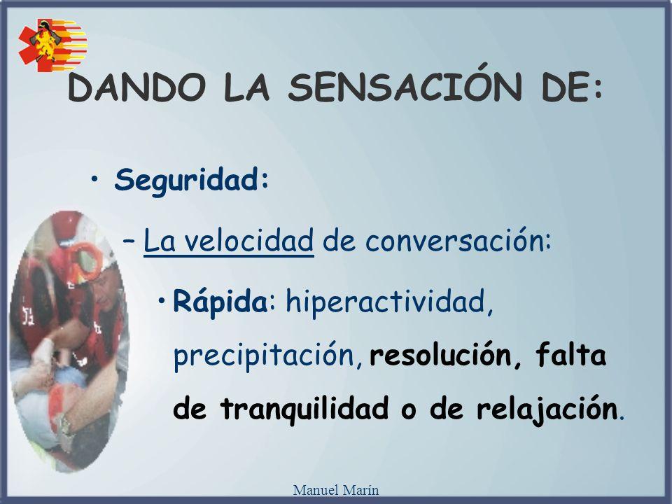 Manuel Marín Seguridad: –La velocidad de conversación: Rápida: hiperactividad, precipitación, resolución, falta de tranquilidad o de relajación. DANDO