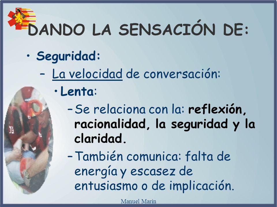 Manuel Marín Seguridad: – La velocidad de conversación: Lenta: –Se relaciona con la: reflexión, racionalidad, la seguridad y la claridad. –También com