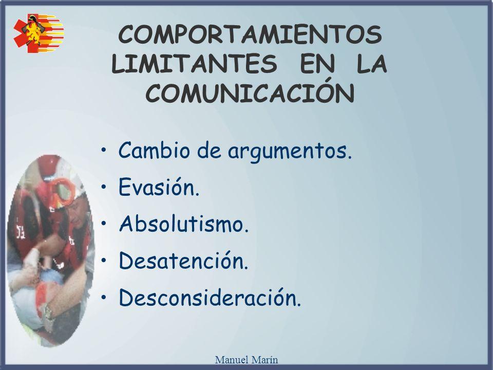 Manuel Marín COMPORTAMIENTOS LIMITANTES EN LA COMUNICACIÓN Cambio de argumentos. Evasión. Absolutismo. Desatención. Desconsideración.