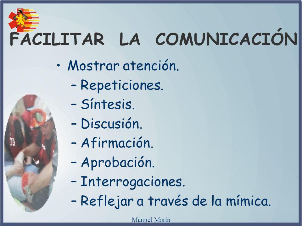 Manuel Marín FACILITAR LA COMUNICACIÓN Mostrar atención. –Repeticiones. –Síntesis. –Discusión. –Afirmación. –Aprobación. –Interrogaciones. –Reflejar a