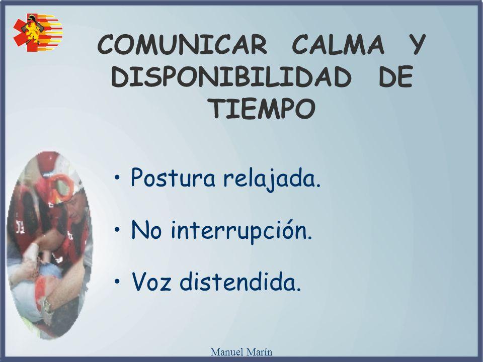 Manuel Marín COMUNICAR CALMA Y DISPONIBILIDAD DE TIEMPO Postura relajada. No interrupción. Voz distendida.
