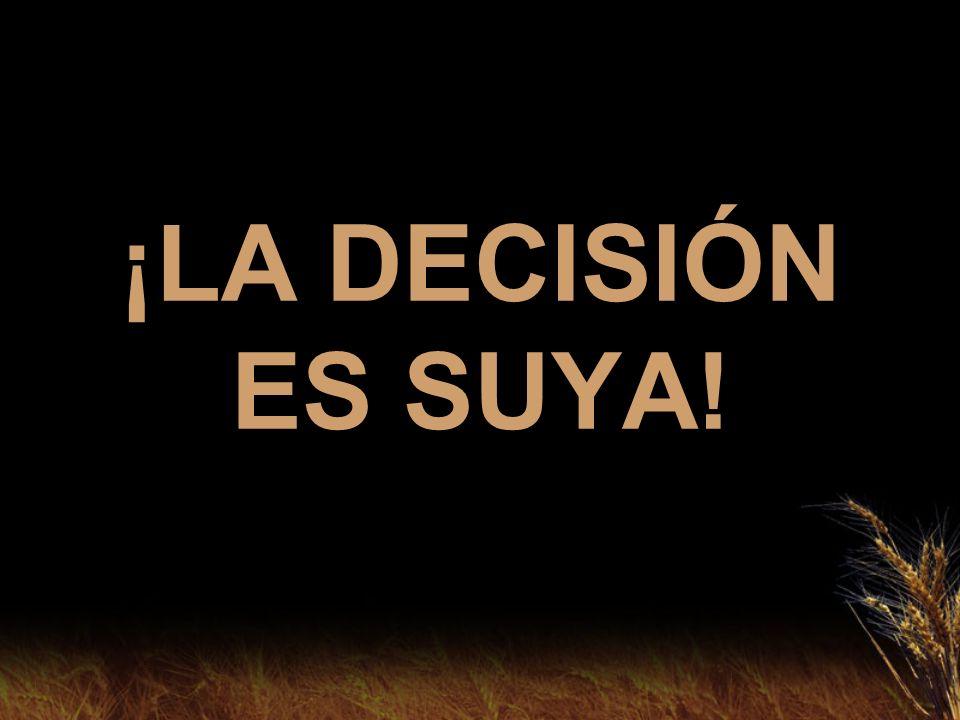 ¡LA DECISIÓN ES SUYA!