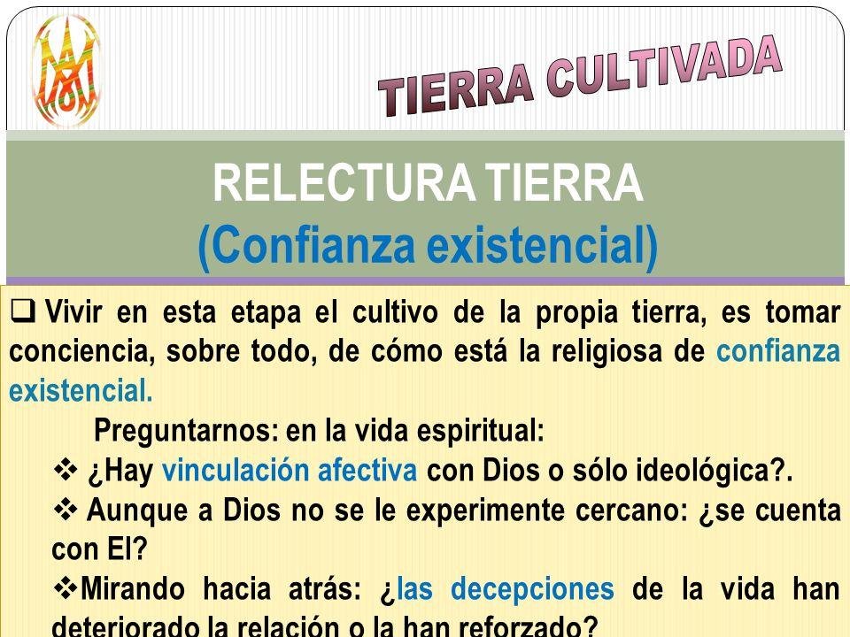 RELECTURA TIERRA (Confianza existencial) Vivir en esta etapa el cultivo de la propia tierra, es tomar conciencia, sobre todo, de cómo está la religios