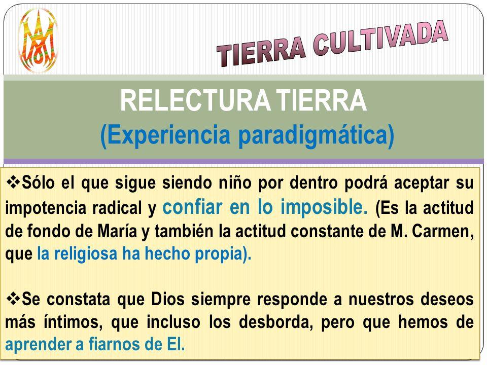 RELECTURA TIERRA (Experiencia paradigmática) Sólo el que sigue siendo niño por dentro podrá aceptar su impotencia radical y confiar en lo imposible. (
