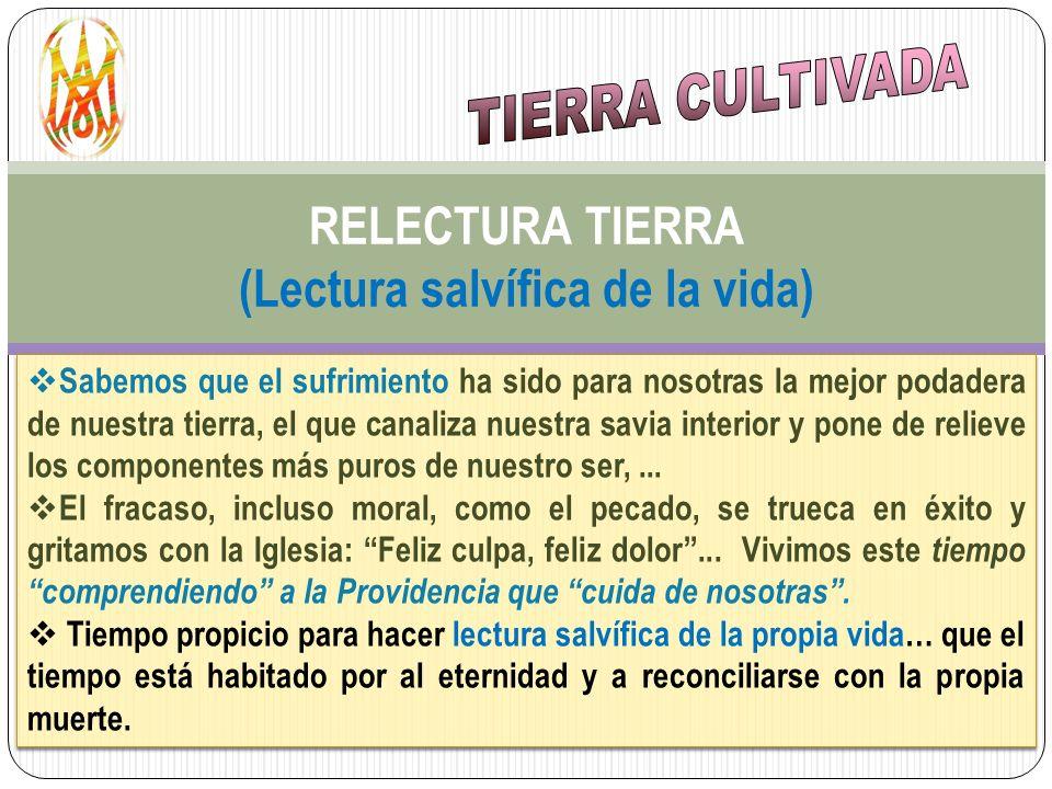 RELECTURA TIERRA (Lectura salvífica de la vida) Sabemos que el sufrimiento ha sido para nosotras la mejor podadera de nuestra tierra, el que canaliza