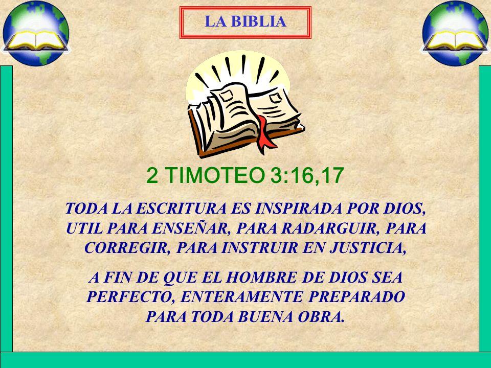 2 TIMOTEO 3:16,17 TODA LA ESCRITURA ES INSPIRADA POR DIOS, UTIL PARA ENSEÑAR, PARA RADARGUIR, PARA CORREGIR, PARA INSTRUIR EN JUSTICIA, A FIN DE QUE E