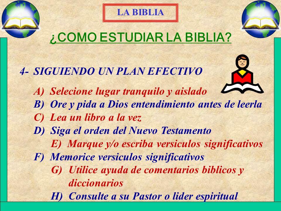 LA BIBLIA ¿COMO ESTUDIAR LA BIBLIA? 4-SIGUIENDO UN PLAN EFECTIVO A) Selecione lugar tranquilo y aislado B) Ore y pida a Dios entendimiento antes de le