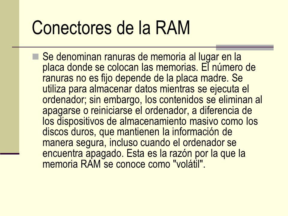 Conectores de la RAM Se denominan ranuras de memoria al lugar en la placa donde se colocan las memorias. El número de ranuras no es fijo depende de la