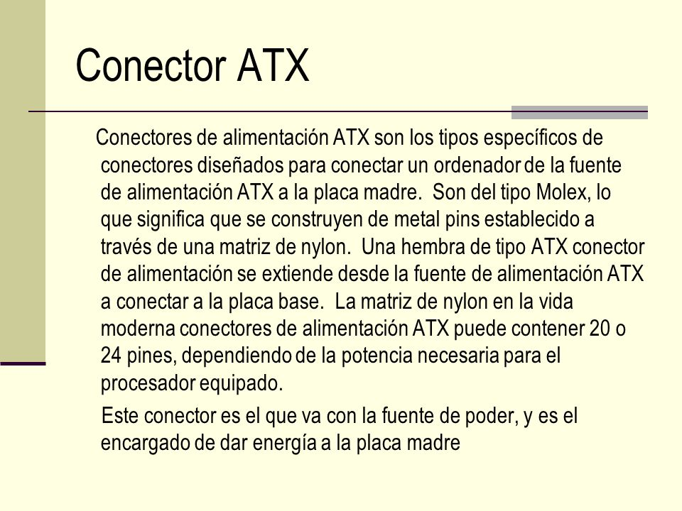 Conector ATX Conectores de alimentación ATX son los tipos específicos de conectores diseñados para conectar un ordenador de la fuente de alimentación