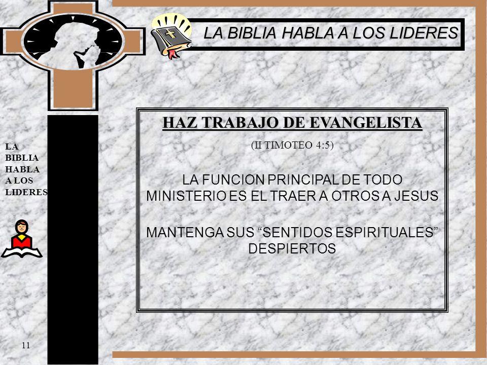 HAZ TRABAJO DE EVANGELISTA (II TIMOTEO 4:5) LA FUNCION PRINCIPAL DE TODO MINISTERIO ES EL TRAER A OTROS A JESUS MANTENGA SUS SENTIDOS ESPIRITUALES DES