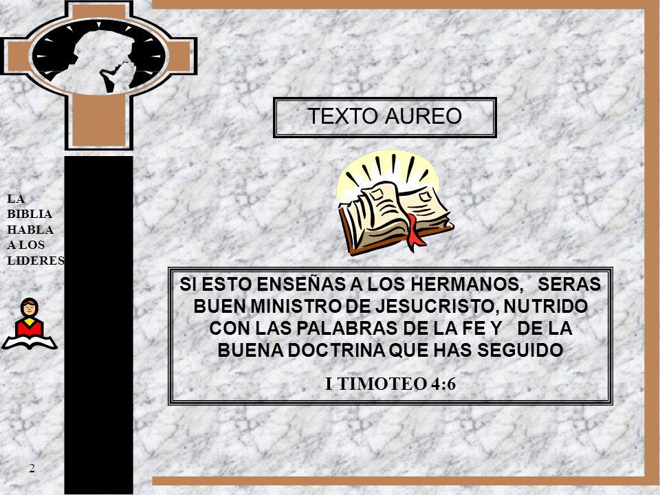 LA BIBLIA HABLA A LOS LIDERES TEXTO AUREO SI ESTO ENSEÑAS A LOS HERMANOS, SERAS BUEN MINISTRO DE JESUCRISTO, NUTRIDO CON LAS PALABRAS DE LA FE Y DE LA