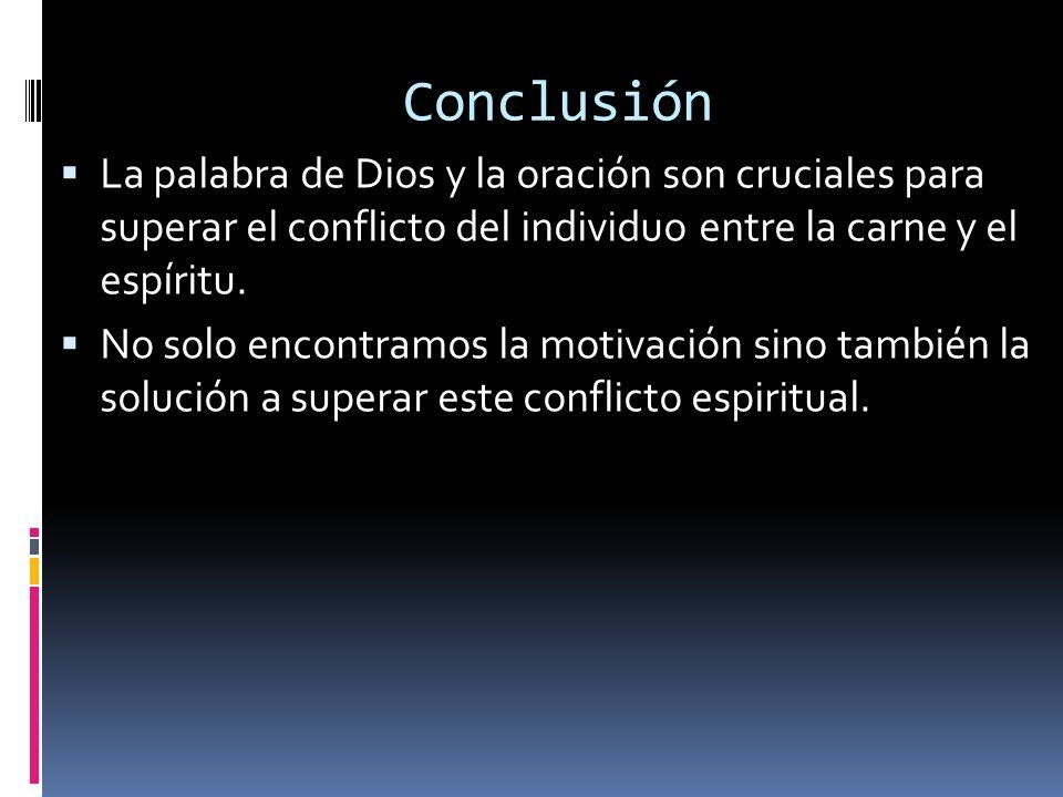 Conclusión La palabra de Dios y la oración son cruciales para superar el conflicto del individuo entre la carne y el espíritu. No solo encontramos la