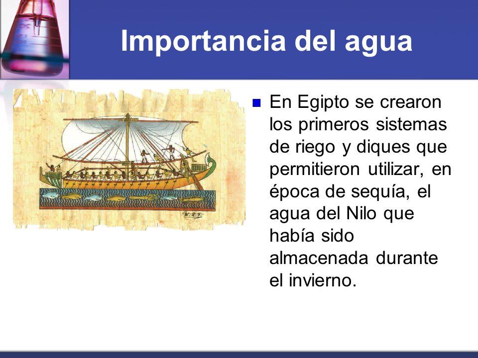 Importancia del agua En Egipto se crearon los primeros sistemas de riego y diques que permitieron utilizar, en época de sequía, el agua del Nilo que h