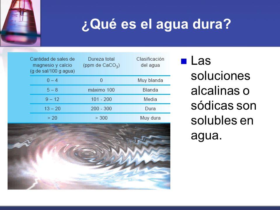 ¿Qué es el agua dura? Las soluciones alcalinas o sódicas son solubles en agua.