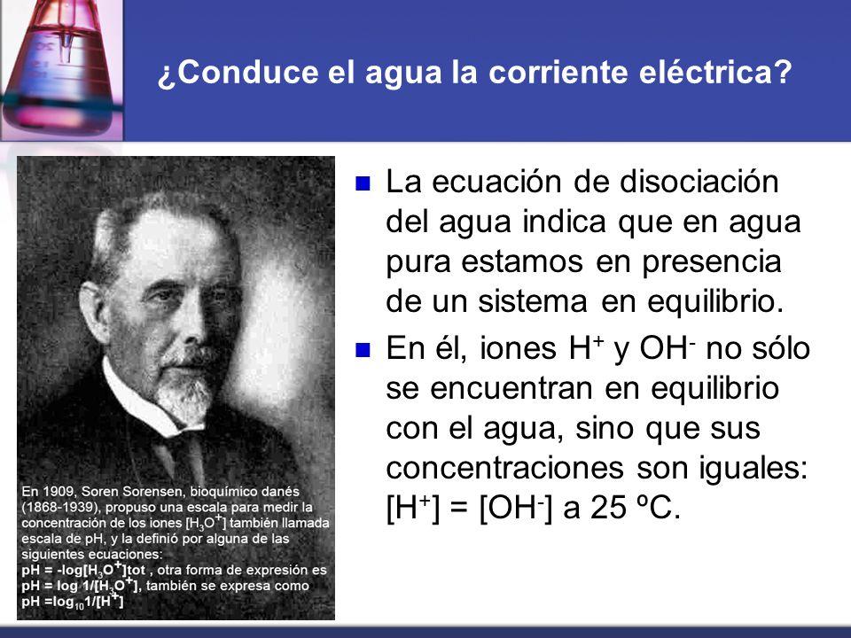 ¿Conduce el agua la corriente eléctrica? La ecuación de disociación del agua indica que en agua pura estamos en presencia de un sistema en equilibrio.