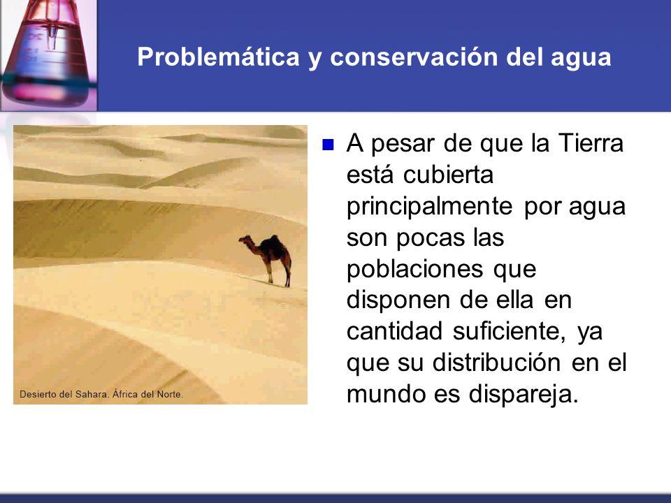 Problemática y conservación del agua A pesar de que la Tierra está cubierta principalmente por agua son pocas las poblaciones que disponen de ella en
