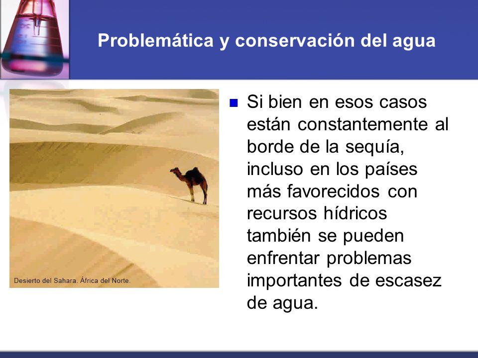 Problemática y conservación del agua Si bien en esos casos están constantemente al borde de la sequía, incluso en los países más favorecidos con recur