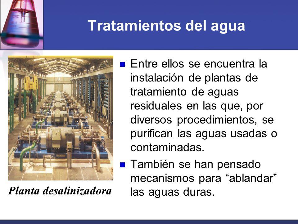 Tratamientos del agua Entre ellos se encuentra la instalación de plantas de tratamiento de aguas residuales en las que, por diversos procedimientos, s