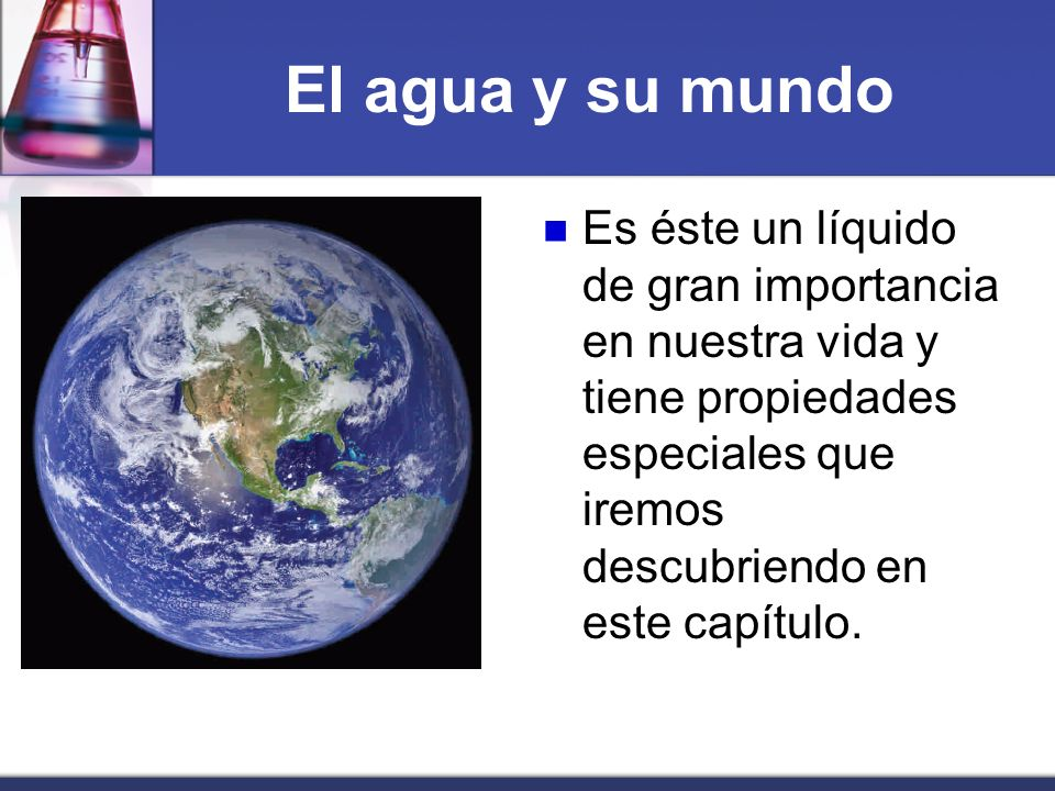 El agua y su mundo La enorme dependencia que tenemos todos los organismos vivos del agua ha llamado la atención de científicos, filósofos, poetas y muchos otros pensadores que la han asociado con la Química desde tiempos muy remotos.