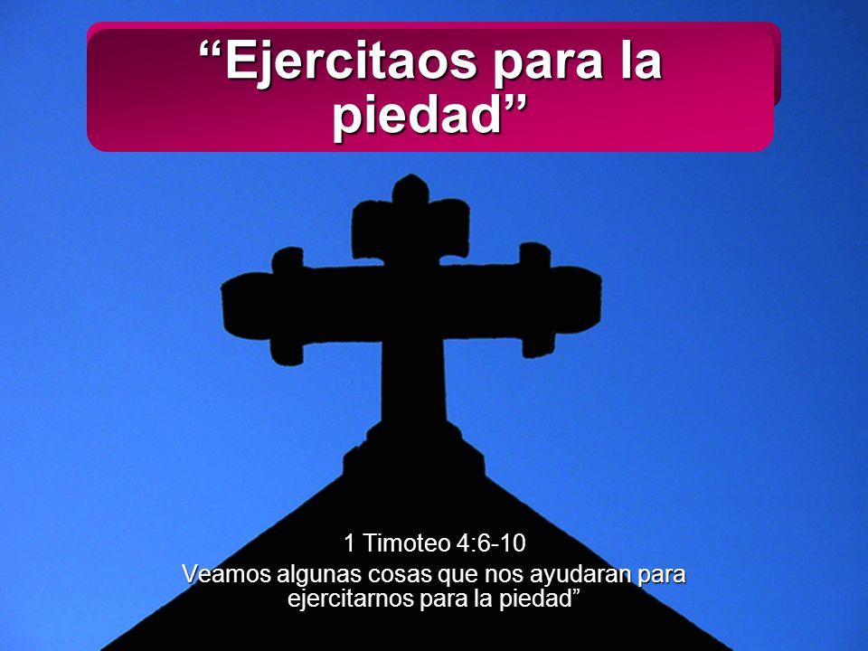 Slide 1 Ejercitaos para la piedad 1 Timoteo 4:6-10 Veamos algunas cosas que nos ayudaran para ejercitarnos para la piedad