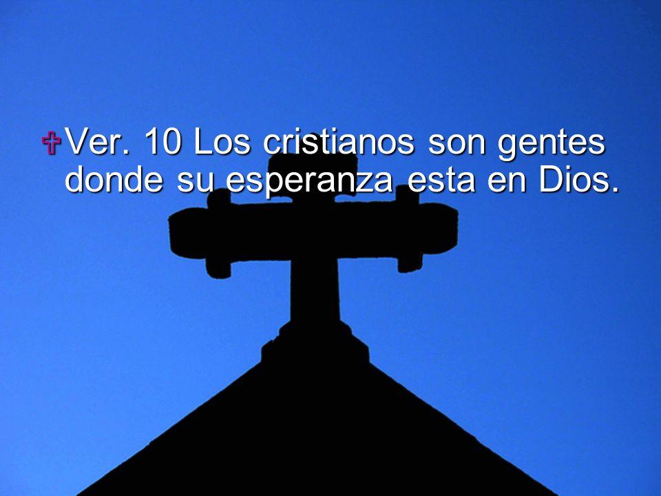 Slide 10 Ver. 10 Los cristianos son gentes donde su esperanza esta en Dios. Ver. 10 Los cristianos son gentes donde su esperanza esta en Dios.