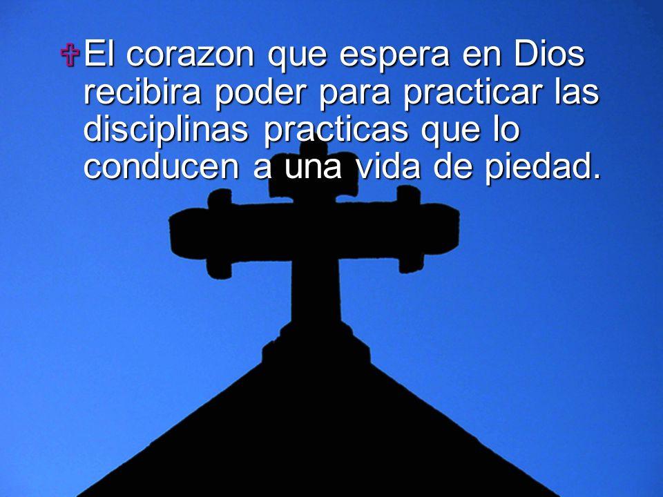 Slide 12 El corazon que espera en Dios recibira poder para practicar las disciplinas practicas que lo conducen a una vida de piedad. El corazon que es