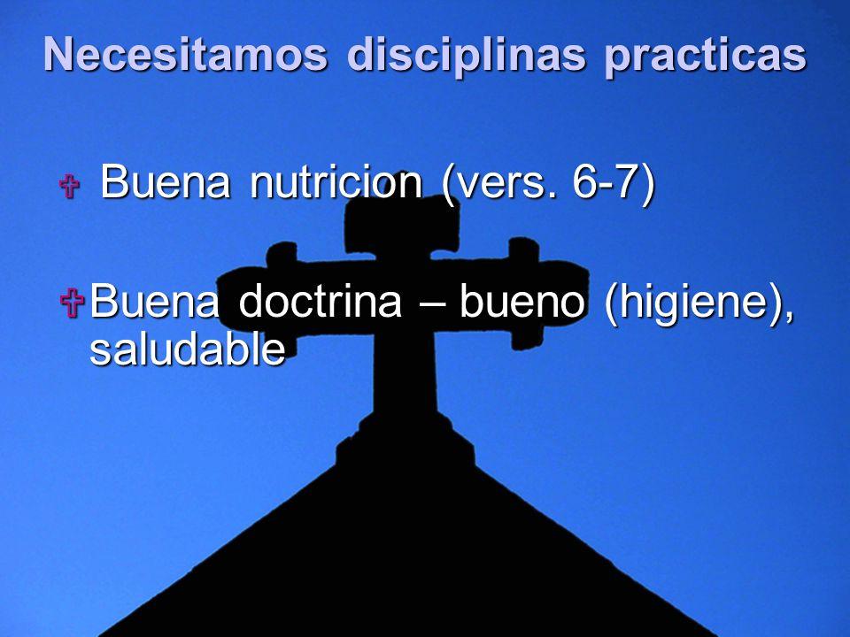 Slide 2 Necesitamos disciplinas practicas Buena nutricion (vers. 6-7) Buena nutricion (vers. 6-7) Buena doctrina – bueno (higiene), saludable Buena do