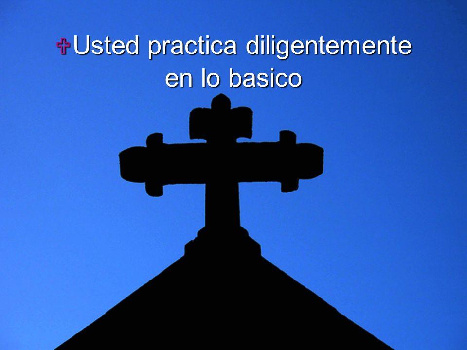 Slide 5 Usted practica diligentemente Usted practica diligentemente en lo basico