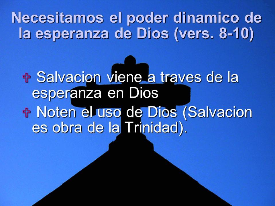 Slide 8 Necesitamos el poder dinamico de la esperanza de Dios (vers. 8-10) Salvacion viene a traves de la esperanza en Dios Salvacion viene a traves d